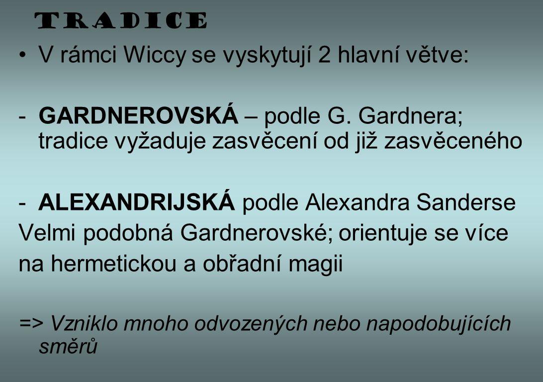 Tradice V rámci Wiccy se vyskytují 2 hlavní větve: -GARDNEROVSKÁ – podle G. Gardnera; tradice vyžaduje zasvěcení od již zasvěceného -ALEXANDRIJSKÁ pod