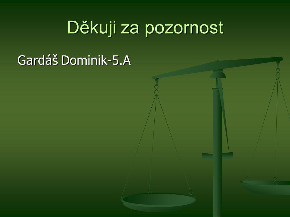 Děkuji za pozornost Gardáš Dominik-5.A