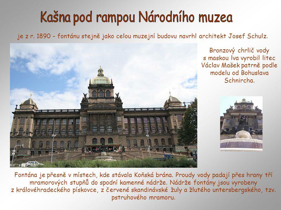je z r.1890 - fontánu stejně jako celou muzejní budovu navrhl architekt Josef Schulz.