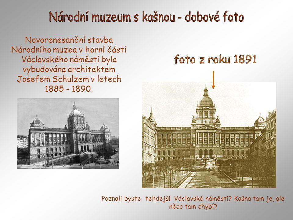 Novorenesanční stavba Národního muzea v horní části Václavského náměstí byla vybudována architektem Josefem Schulzem v letech 1885 - 1890.
