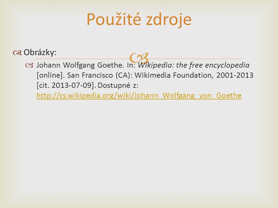  Použité zdroje  Obrázky:  Johann Wolfgang Goethe.