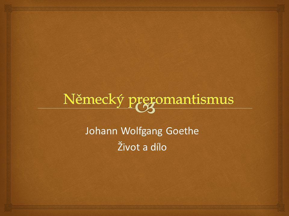 Johann Wolfgang Goethe Život a dílo