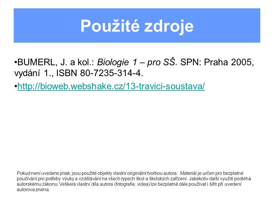 Použité zdroje BUMERL, J. a kol.: Biologie 1 – pro SŠ. SPN: Praha 2005, vydání 1., ISBN 80-7235-314-4. http://bioweb.webshake.cz/13-travici-soustava/
