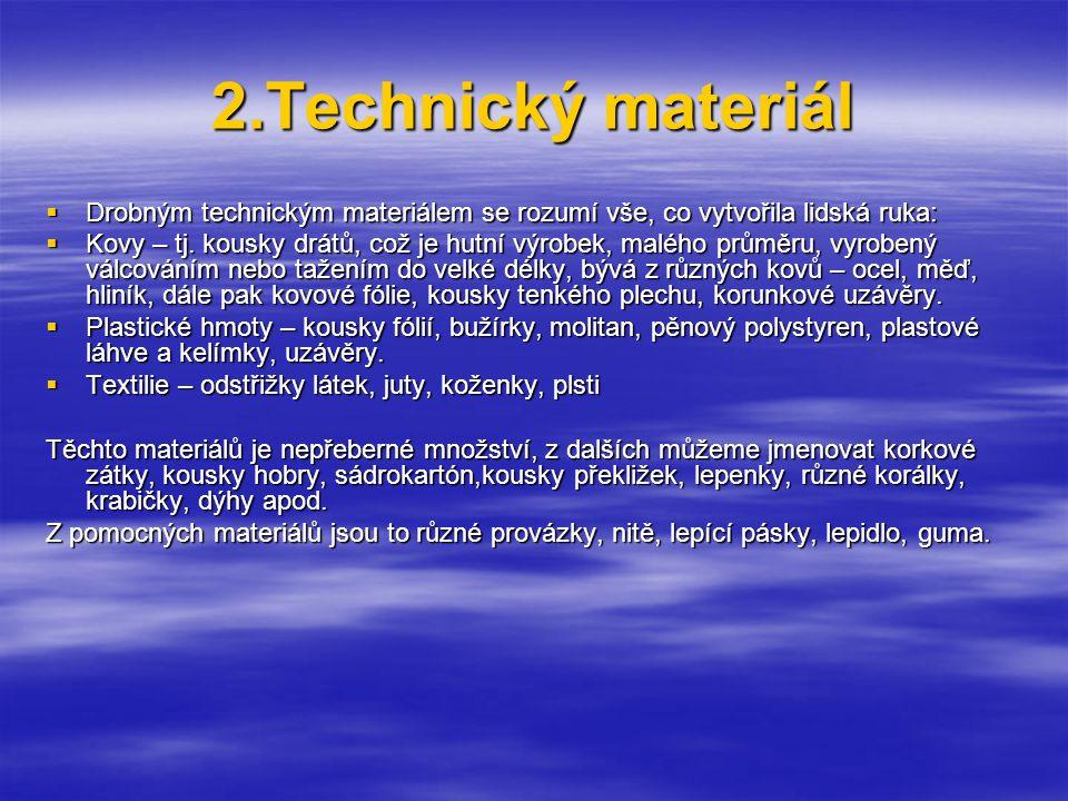 2.Technický materiál  Drobným technickým materiálem se rozumí vše, co vytvořila lidská ruka:  Kovy – tj.