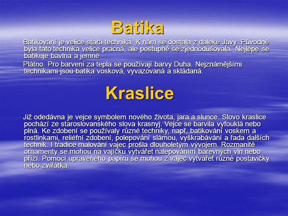 Batika Batikování je velice stará technika.K nám se dostala z daleké Jávy.
