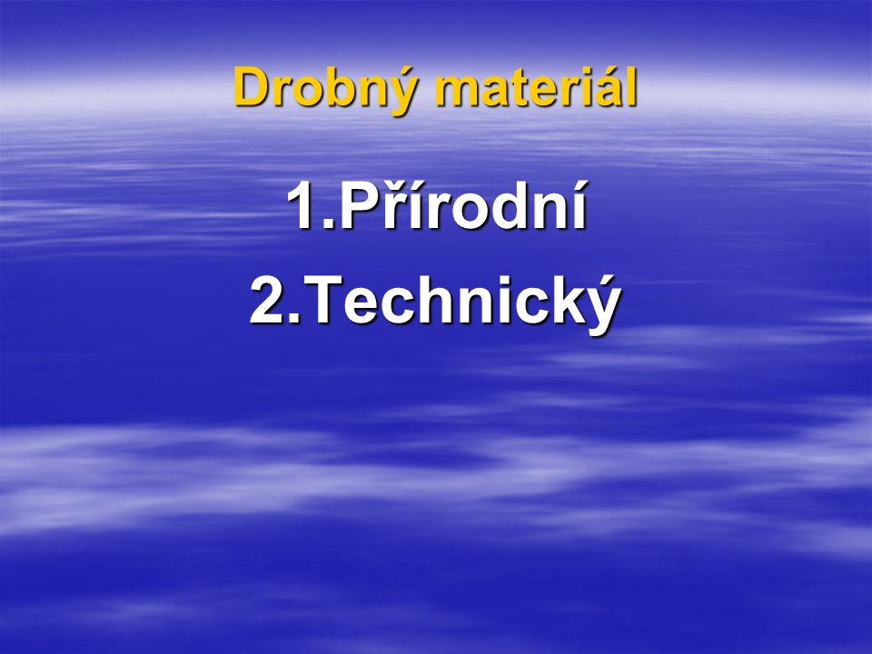 Drobný materiál 1.Přírodní2.Technický