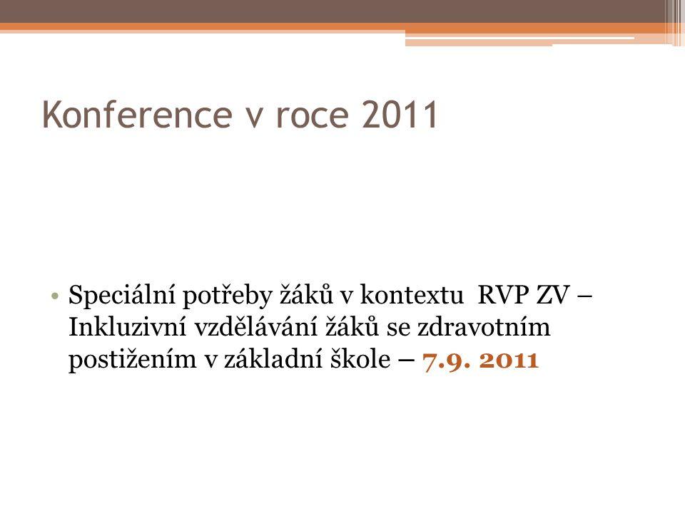 Konference v roce 2011 Speciální potřeby žáků v kontextu RVP ZV – Inkluzivní vzdělávání žáků se zdravotním postižením v základní škole – 7.9.
