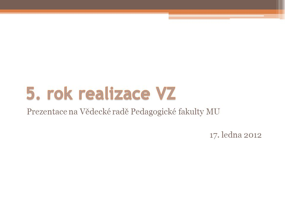 Prezentace na Vědecké radě Pedagogické fakulty MU 17. ledna 2012