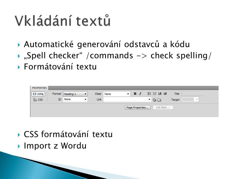 """ Automatické generování odstavců a kódu  """"Spell checker"""" /commands -> check spelling/  Formátování textu  CSS formátování textu  Import z Wordu"""