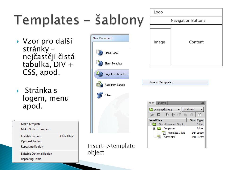  Vzor pro další stránky – nejčastěji čistá tabulka, DIV + CSS, apod.  Stránka s logem, menu apod. Insert->template object