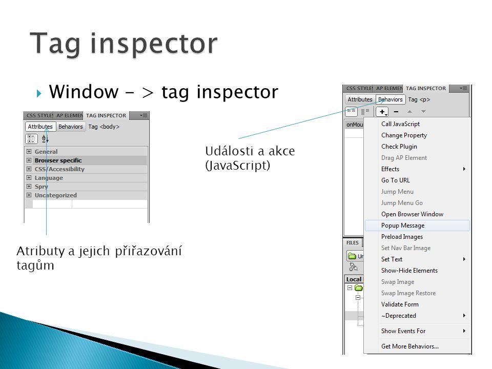  Window - > tag inspector Atributy a jejich přiřazování tagům Události a akce (JavaScript)