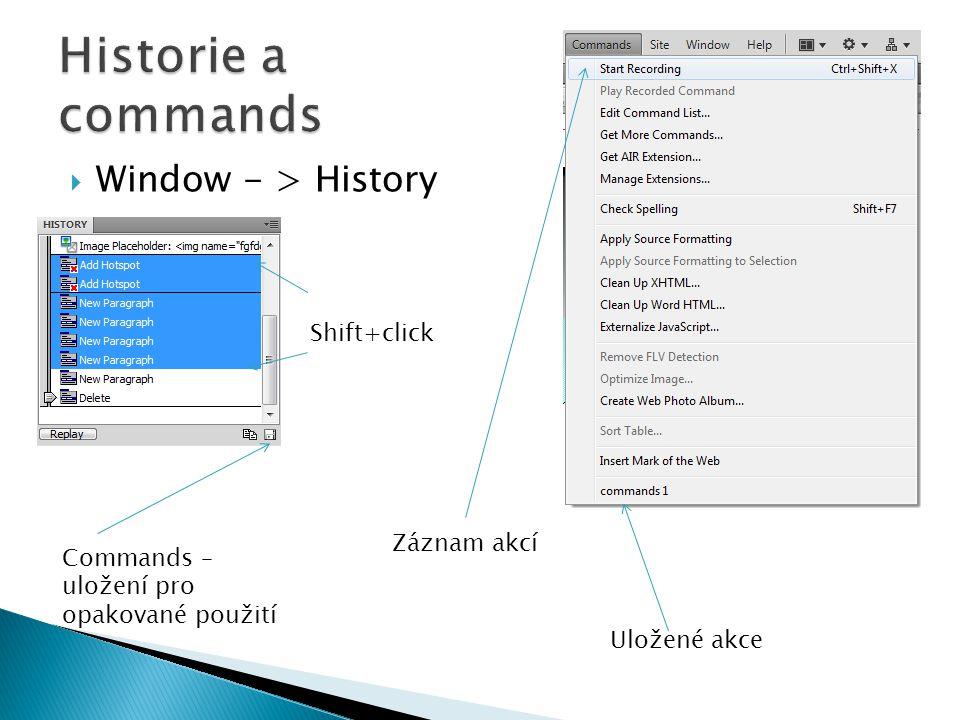  Window - > History Commands – uložení pro opakované použití Uložené akce Shift+click Záznam akcí