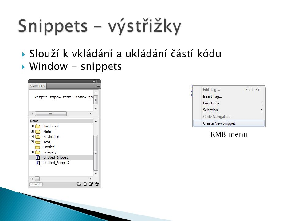  Slouží k vkládání a ukládání částí kódu  Window - snippets RMB menu