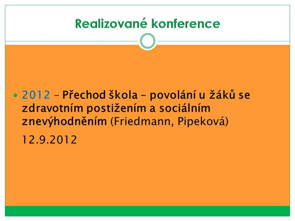2012 – Přechod škola – povolání u žáků se zdravotním postižením a sociálním znevýhodněním (Friedmann, Pipeková) 12.9.2012