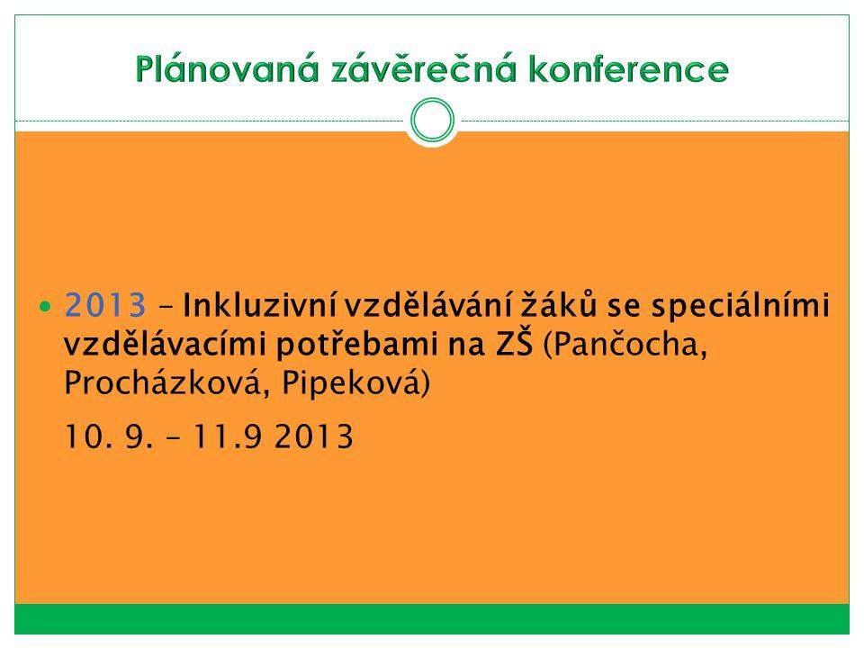 2013 – Inkluzivní vzdělávání žáků se speciálními vzdělávacími potřebami na ZŠ (Pančocha, Procházková, Pipeková) 10. 9. – 11.9 2013