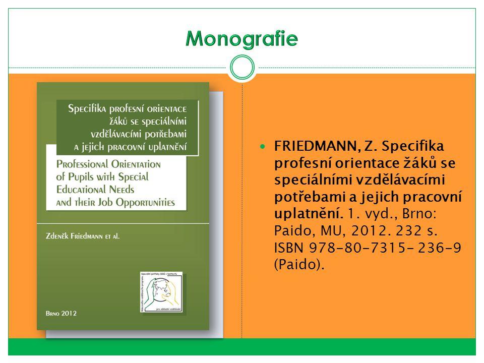 FRIEDMANN, Z. Specifika profesní orientace žáků se speciálními vzdělávacími potřebami a jejich pracovní uplatnění. 1. vyd., Brno: Paido, MU, 2012. 232