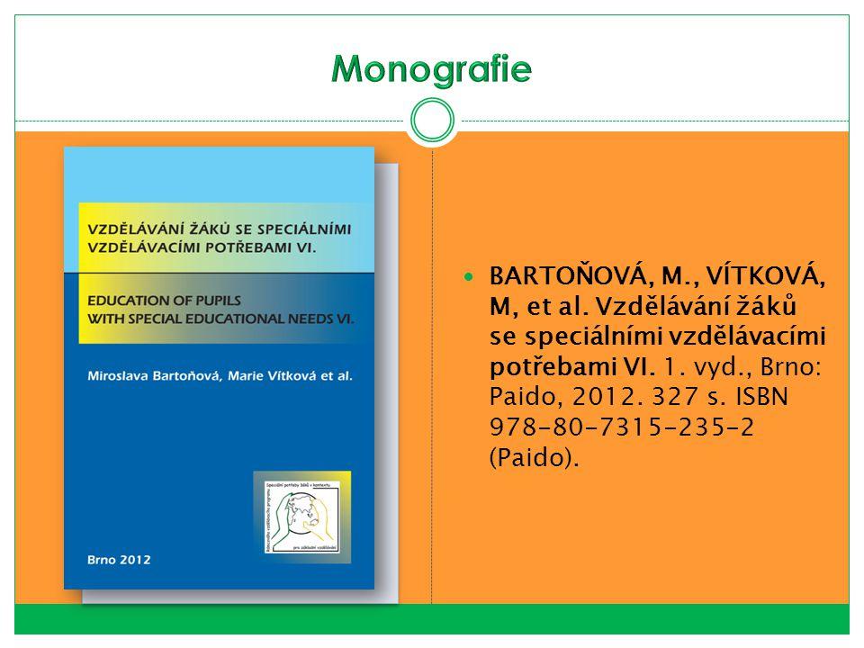 BARTOŇOVÁ, M., VÍTKOVÁ, M, et al. Vzdělávání žáků se speciálními vzdělávacími potřebami VI. 1. vyd., Brno: Paido, 2012. 327 s. ISBN 978-80-7315-235-2