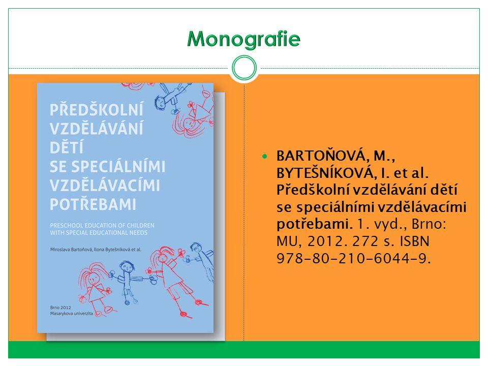 BARTOŇOVÁ, M., BYTEŠNÍKOVÁ, I. et al. Předškolní vzdělávání dětí se speciálními vzdělávacími potřebami. 1. vyd., Brno: MU, 2012. 272 s. ISBN 978-80-21