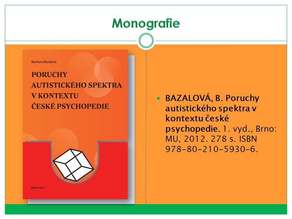BAZALOVÁ, B. Poruchy autistického spektra v kontextu české psychopedie. 1. vyd., Brno: MU, 2012. 278 s. ISBN 978-80-210-5930-6.