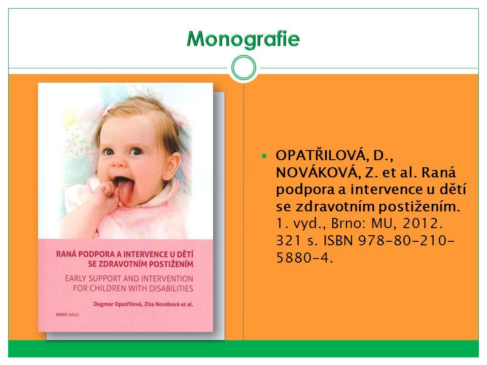 OPATŘILOVÁ, D., NOVÁKOVÁ, Z. et al. Raná podpora a intervence u dětí se zdravotním postižením. 1. vyd., Brno: MU, 2012. 321 s. ISBN 978-80-210- 5880-4