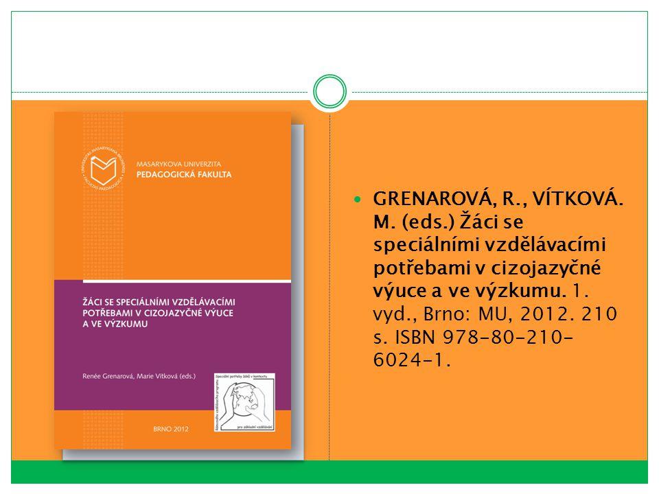 GRENAROVÁ, R., VÍTKOVÁ. M. (eds.) Žáci se speciálními vzdělávacími potřebami v cizojazyčné výuce a ve výzkumu. 1. vyd., Brno: MU, 2012. 210 s. ISBN 97