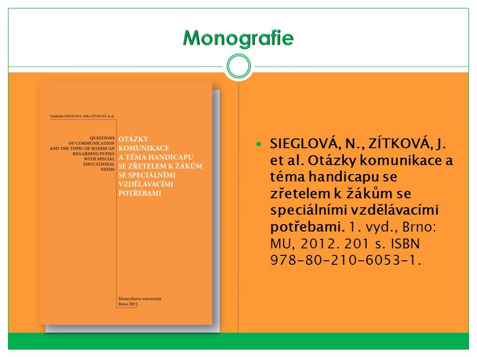 SIEGLOVÁ, N., ZÍTKOVÁ, J. et al. Otázky komunikace a téma handicapu se zřetelem k žákům se speciálními vzdělávacími potřebami. 1. vyd., Brno: MU, 2012