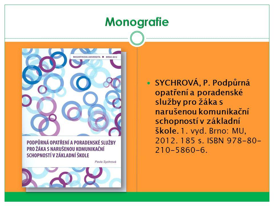 SYCHROVÁ, P. Podpůrná opatření a poradenské služby pro žáka s narušenou komunikační schopností v základní škole. 1. vyd. Brno: MU, 2012. 185 s. ISBN 9