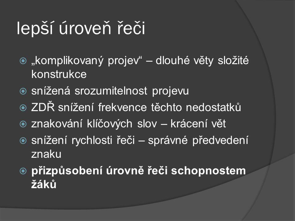 """lepší úroveň řeči  """"komplikovaný projev"""" – dlouhé věty složité konstrukce  snížená srozumitelnost projevu  ZDŘ snížení frekvence těchto nedostatků"""