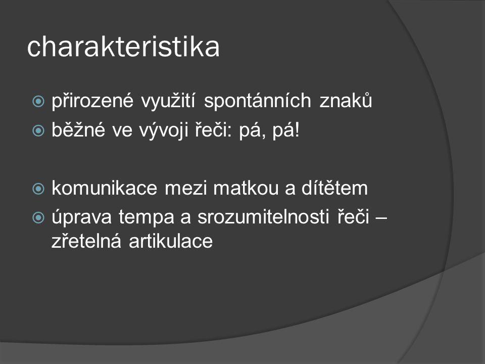 charakteristika  přirozené využití spontánních znaků  běžné ve vývoji řeči: pá, pá!  komunikace mezi matkou a dítětem  úprava tempa a srozumitelno