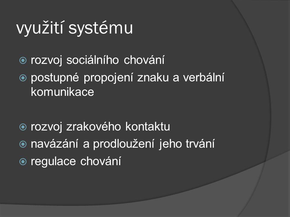 využití systému  rozvoj sociálního chování  postupné propojení znaku a verbální komunikace  rozvoj zrakového kontaktu  navázání a prodloužení jeho