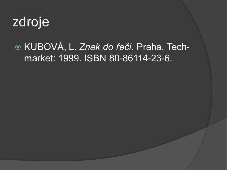zdroje  KUBOVÁ, L. Znak do řeči. Praha, Tech- market: 1999. ISBN 80-86114-23-6.
