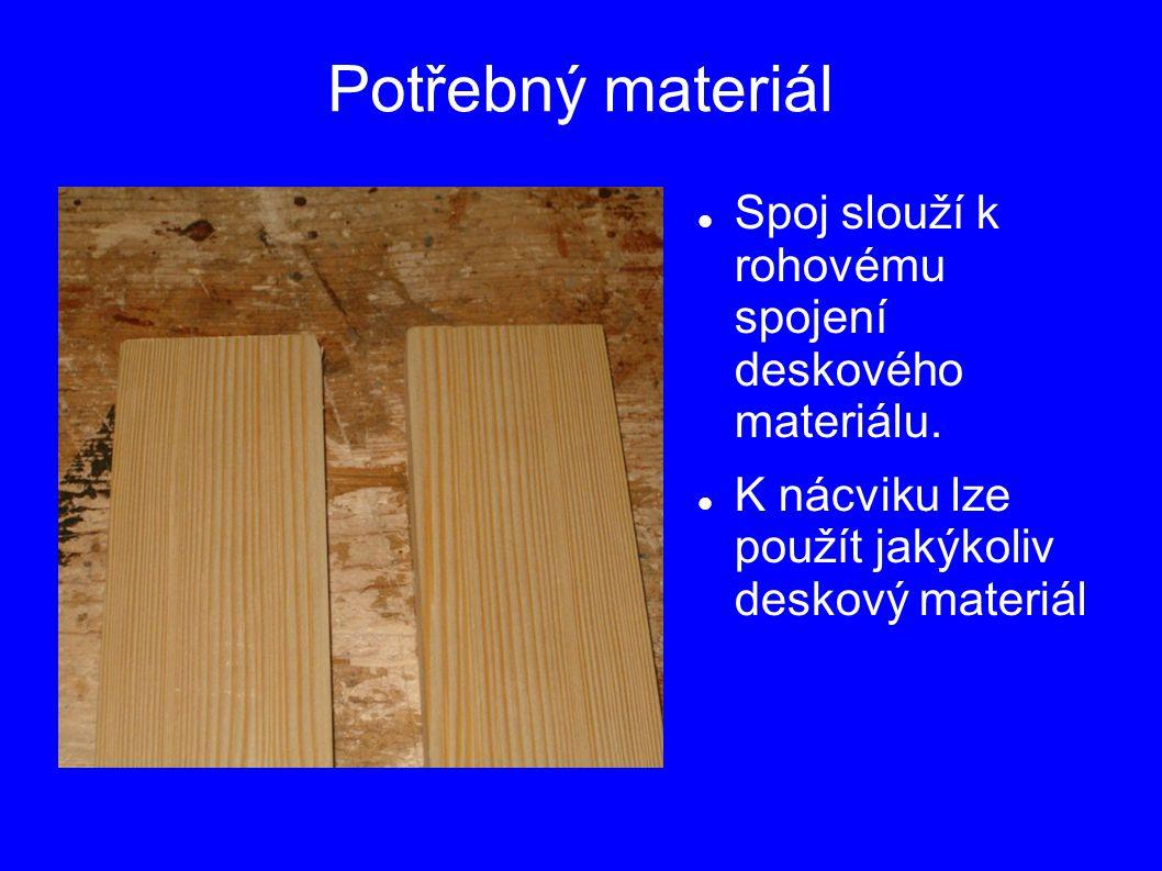 Potřebný materiál Spoj slouží k rohovému spojení deskového materiálu.
