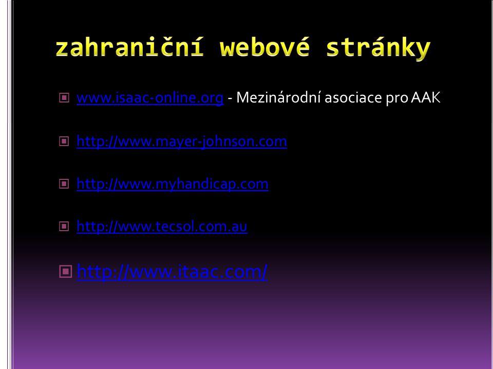 www.isaac-online.org - Mezinárodní asociace pro AAK www.isaac-online.org http://www.mayer-johnson.com http://www.myhandicap.com http://www.tecsol.com.