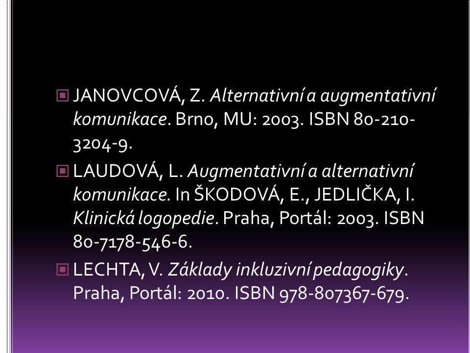JANOVCOVÁ, Z. Alternativní a augmentativní komunikace. Brno, MU: 2003. ISBN 80-210- 3204-9. LAUDOVÁ, L. Augmentativní a alternativní komunikace. In ŠK