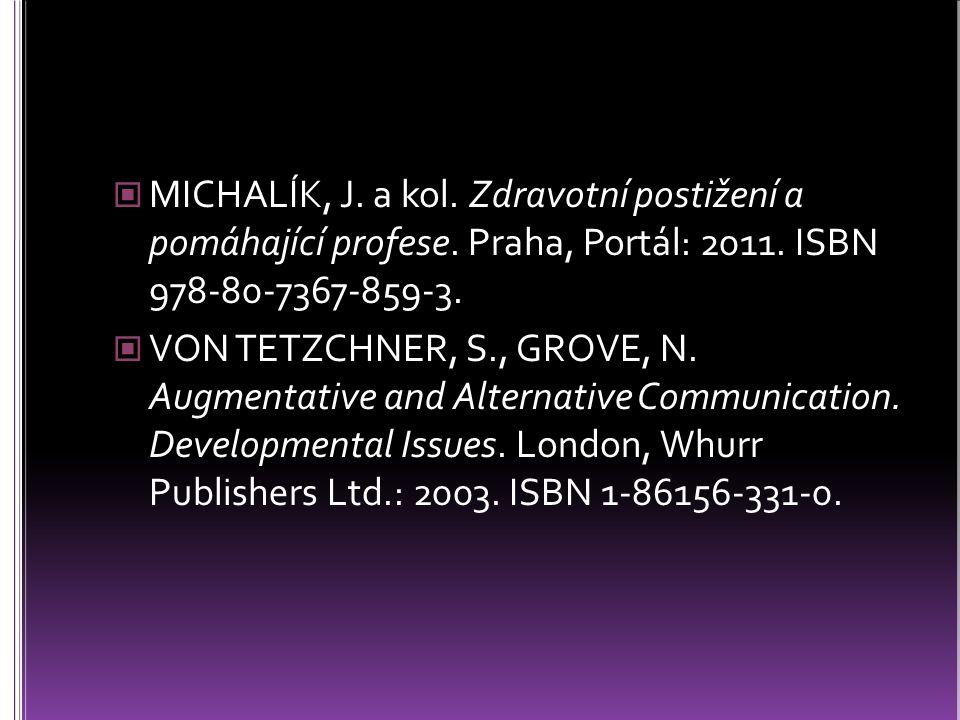 MICHALÍK, J. a kol. Zdravotní postižení a pomáhající profese. Praha, Portál: 2011. ISBN 978-80-7367-859-3. VON TETZCHNER, S., GROVE, N. Augmentative a