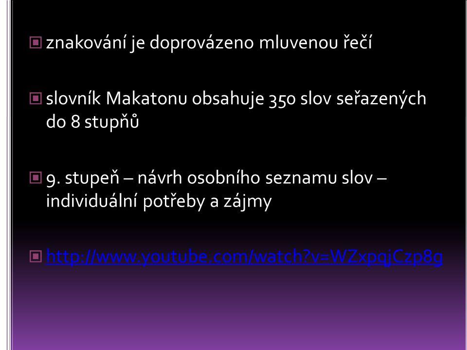 znakování je doprovázeno mluvenou řečí slovník Makatonu obsahuje 350 slov seřazených do 8 stupňů 9. stupeň – návrh osobního seznamu slov – individuáln