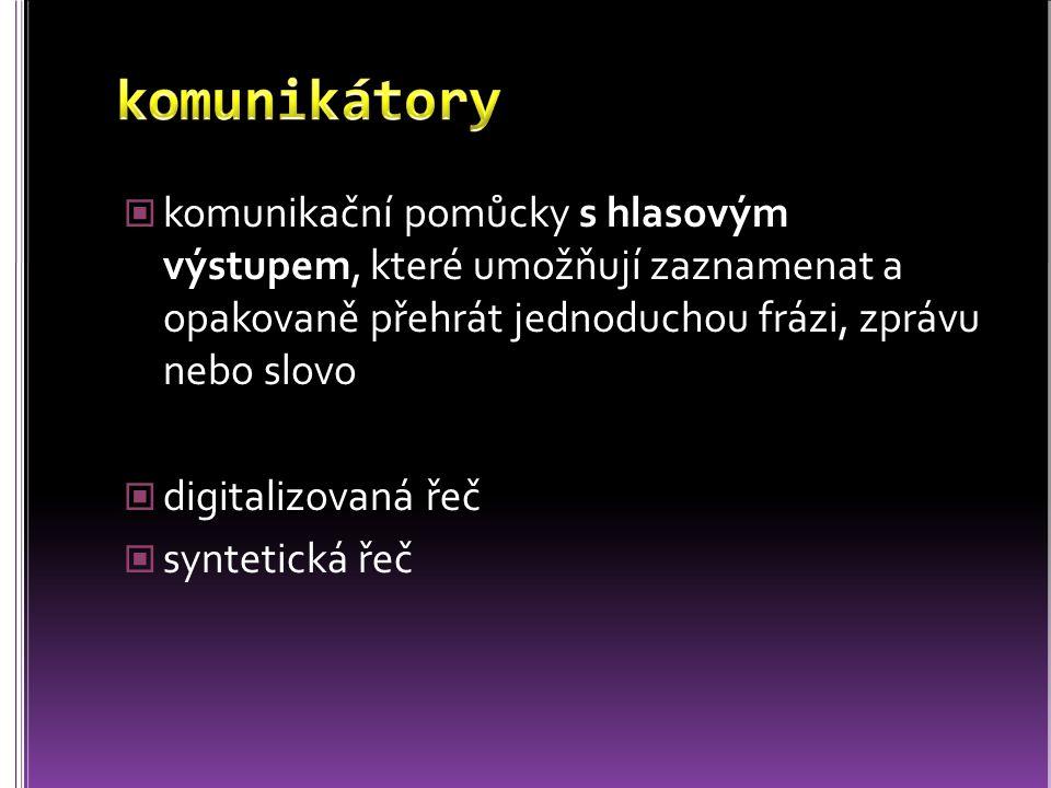 komunikační pomůcky s hlasovým výstupem, které umožňují zaznamenat a opakovaně přehrát jednoduchou frázi, zprávu nebo slovo digitalizovaná řeč synteti