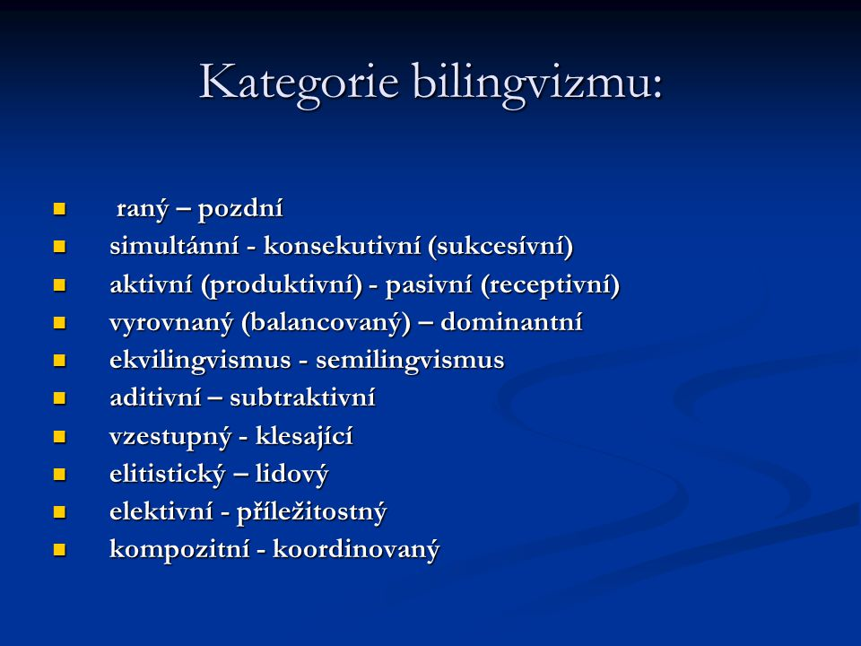 Kategorie bilingvizmu: raný – pozdní raný – pozdní simultánní - konsekutivní (sukcesívní) simultánní - konsekutivní (sukcesívní) aktivní (produktivní)
