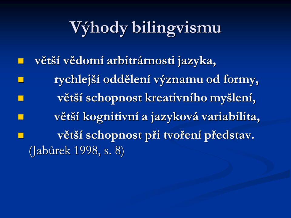 Výhody bilingvismu větší vědomí arbitrárnosti jazyka, větší vědomí arbitrárnosti jazyka, rychlejší oddělení významu od formy, rychlejší oddělení význa