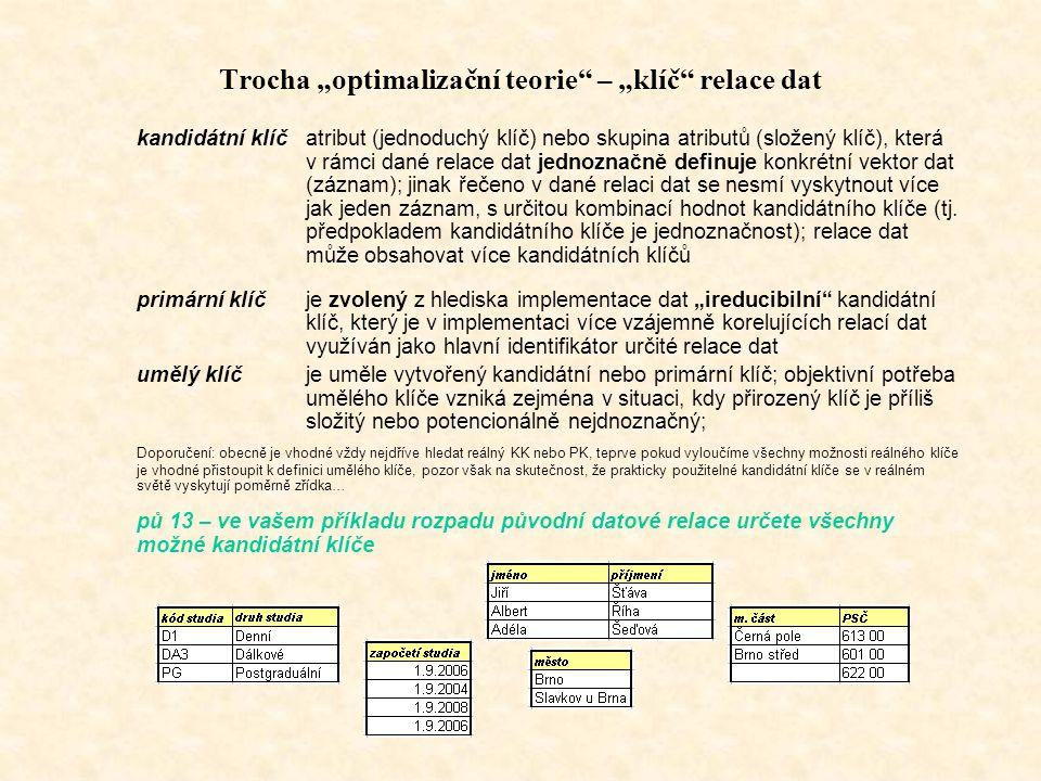 """Trocha """"optimalizační teorie – """"klíč relace dat kandidátní klíčatribut (jednoduchý klíč) nebo skupina atributů (složený klíč), která v rámci dané relace dat jednoznačně definuje konkrétní vektor dat (záznam); jinak řečeno v dané relaci dat se nesmí vyskytnout více jak jeden záznam, s určitou kombinací hodnot kandidátního klíče (tj."""