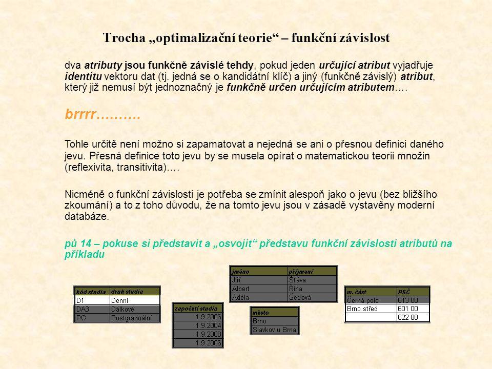 """Trocha """"optimalizační teorie – funkční závislost dva atributy jsou funkčně závislé tehdy, pokud jeden určující atribut vyjadřuje identitu vektoru dat (tj."""