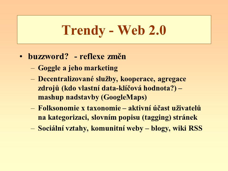 Trendy - Web 2.0 buzzword? - reflexe změn –Goggle a jeho marketing –Decentralizované služby, kooperace, agregace zdrojů (kdo vlastní data-klíčová hodn