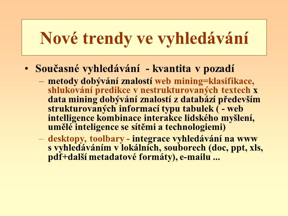 Nové trendy ve vyhledávání Současné vyhledávání - kvantita v pozadí –metody dobývání znalostí web mining=klasifikace, shlukování predikce v nestruktur
