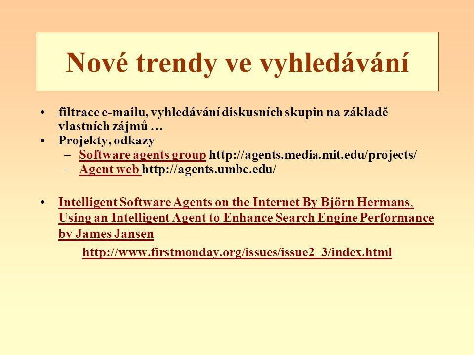 Nové trendy ve vyhledávání filtrace e-mailu, vyhledávání diskusních skupin na základě vlastních zájmů … Projekty, odkazy –Software agents group http:/