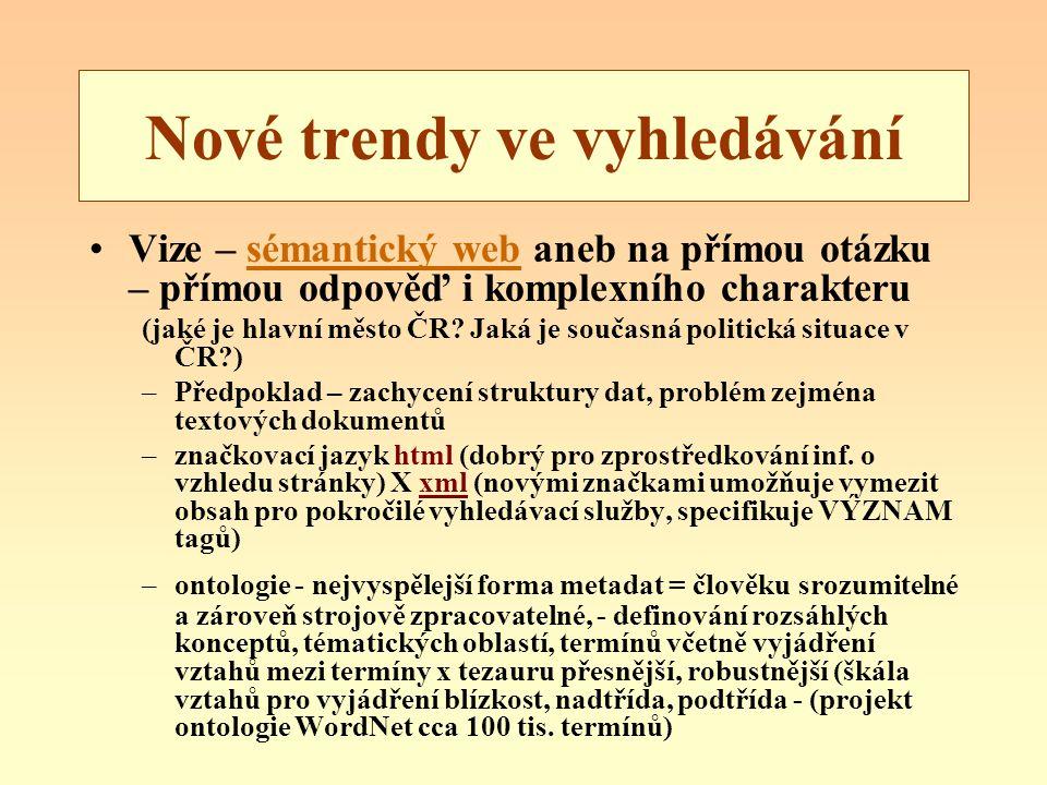 Nové trendy ve vyhledávání Vize – sémantický web aneb na přímou otázku – přímou odpověď i komplexního charakteru (jaké je hlavní město ČR? Jaká je sou