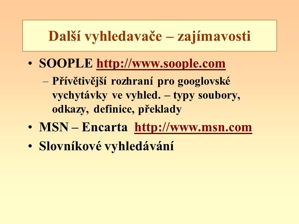 Další vyhledavače – zajímavosti SOOPLE http://www.soople.comhttp://www.soople.com –Přívětivější rozhraní pro googlovské vychytávky ve vyhled.