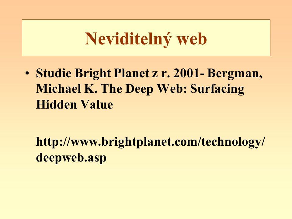 Neviditelný web Studie Bright Planet z r. 2001- Bergman, Michael K. The Deep Web: Surfacing Hidden Value http://www.brightplanet.com/technology/ deepw