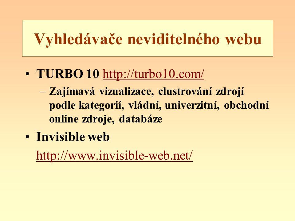 Vyhledávače neviditelného webu TURBO 10 http://turbo10.com/http://turbo10.com/ –Zajímavá vizualizace, clustrování zdrojí podle kategorií, vládní, univerzitní, obchodní online zdroje, databáze Invisible web http://www.invisible-web.net/