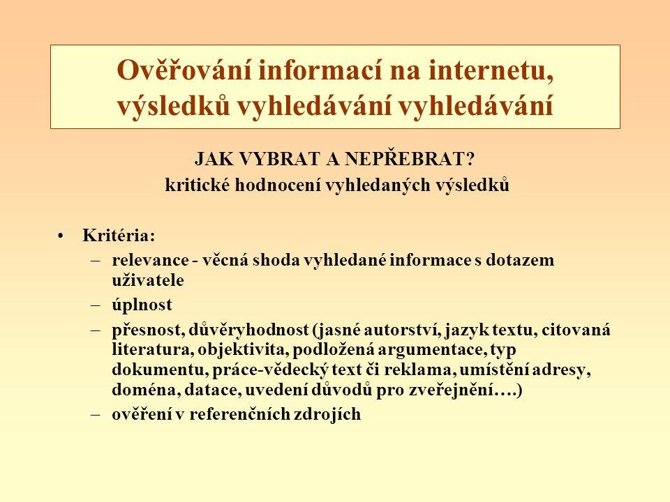 Ověřování informací na internetu, výsledků vyhledávání vyhledávání JAK VYBRAT A NEPŘEBRAT? kritické hodnocení vyhledaných výsledků Kritéria: –relevanc