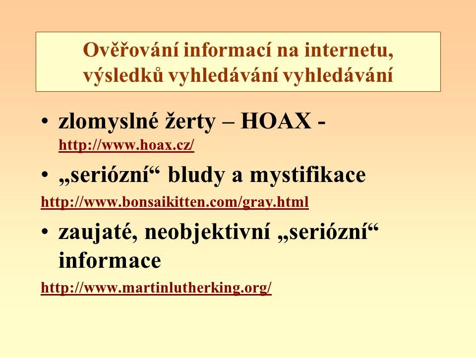 """Ověřování informací na internetu, výsledků vyhledávání vyhledávání zlomyslné žerty – HOAX - http://www.hoax.cz/ http://www.hoax.cz/ """"seriózní"""" bludy a"""